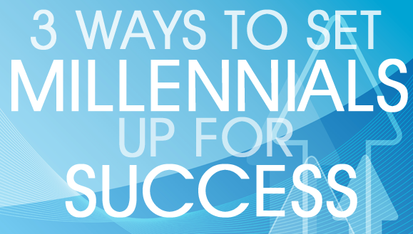 MILLENNIAL SUCCESS 3 Tips for Leading Millennials