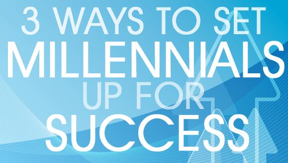 MILLENNIAL SUCCESS 3 Tips for Leading Millennials
