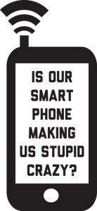 stupid crazy 138x300 Is Our Smartphone Making Us Stupid Crazy?